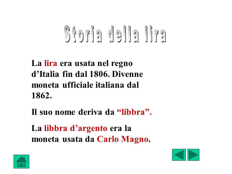 La lira era usata nel regno dItalia fin dal 1806.Divenne moneta ufficiale italiana dal 1862.
