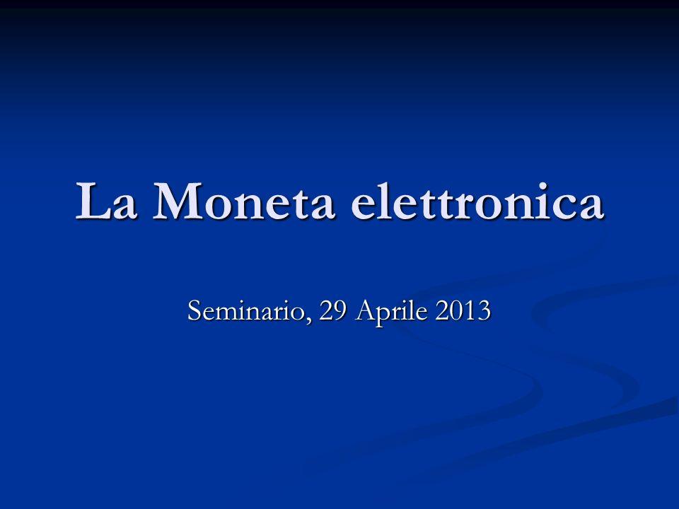La Moneta elettronica Seminario, 29 Aprile 2013