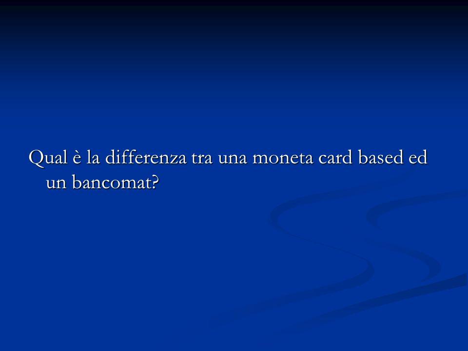 Qual è la differenza tra una moneta card based ed un bancomat?