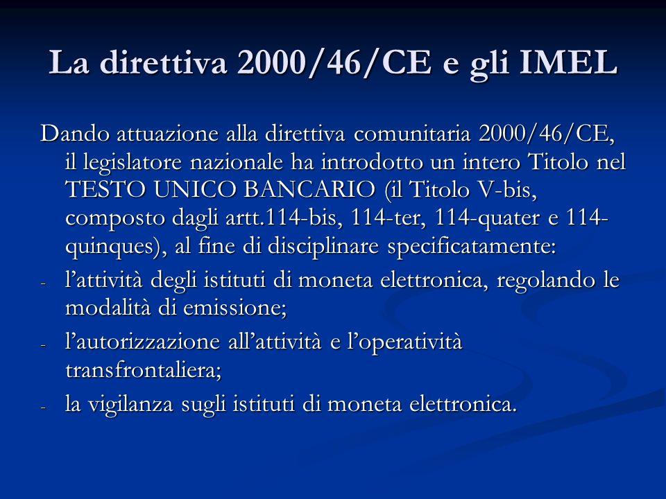La direttiva 2000/46/CE e gli IMEL Dando attuazione alla direttiva comunitaria 2000/46/CE, il legislatore nazionale ha introdotto un intero Titolo nel