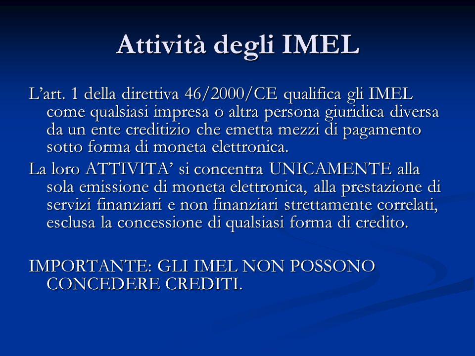 Attività degli IMEL Lart. 1 della direttiva 46/2000/CE qualifica gli IMEL come qualsiasi impresa o altra persona giuridica diversa da un ente creditiz