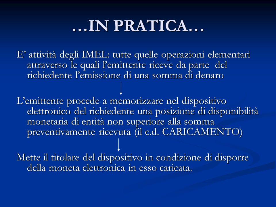 …IN PRATICA… E attività degli IMEL: tutte quelle operazioni elementari attraverso le quali lemittente riceve da parte del richiedente lemissione di un