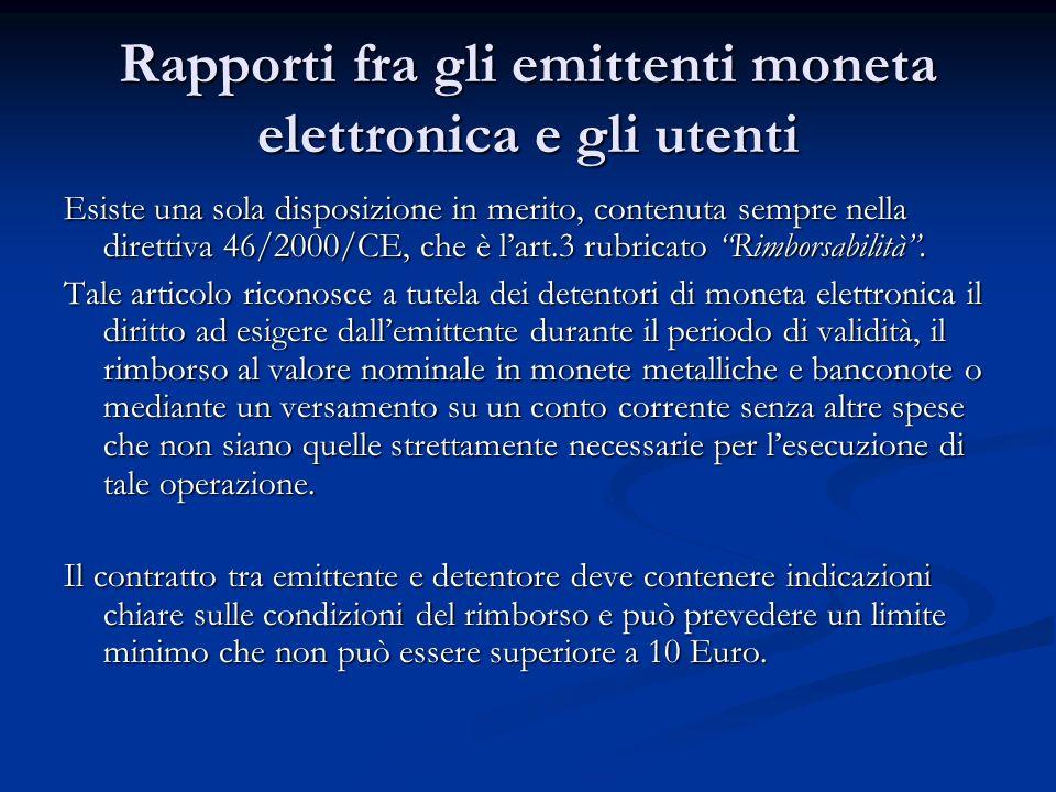 Rapporti fra gli emittenti moneta elettronica e gli utenti Esiste una sola disposizione in merito, contenuta sempre nella direttiva 46/2000/CE, che è