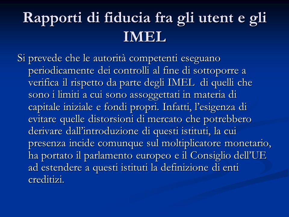 Rapporti di fiducia fra gli utent e gli IMEL Si prevede che le autorità competenti eseguano periodicamente dei controlli al fine di sottoporre a verif