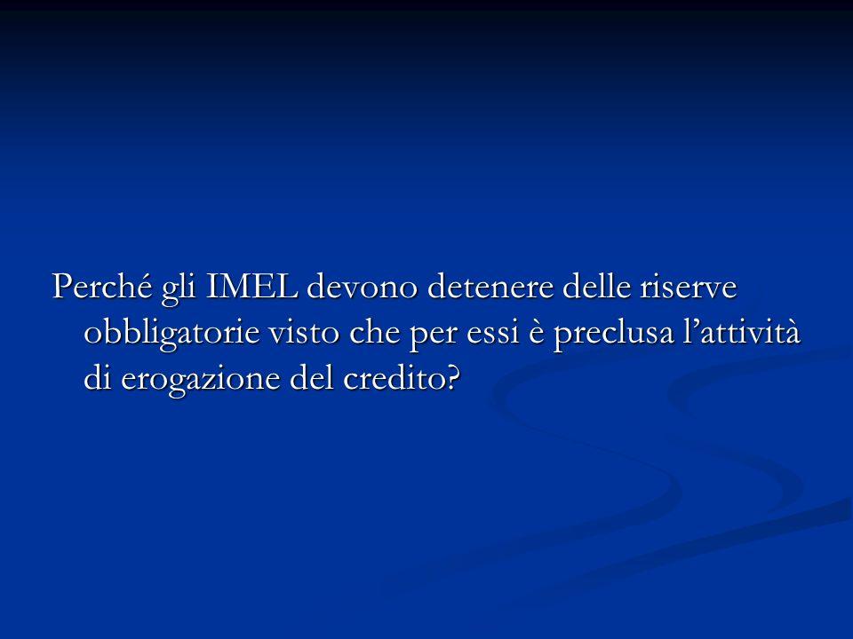 Perché gli IMEL devono detenere delle riserve obbligatorie visto che per essi è preclusa lattività di erogazione del credito?