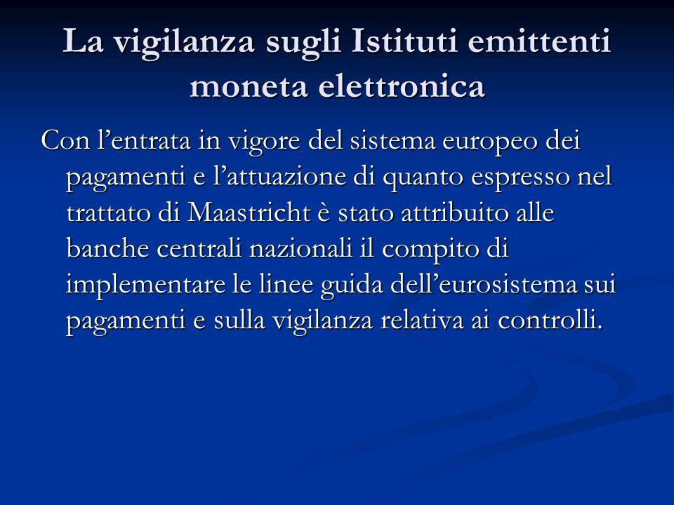 La vigilanza sugli Istituti emittenti moneta elettronica Con lentrata in vigore del sistema europeo dei pagamenti e lattuazione di quanto espresso nel