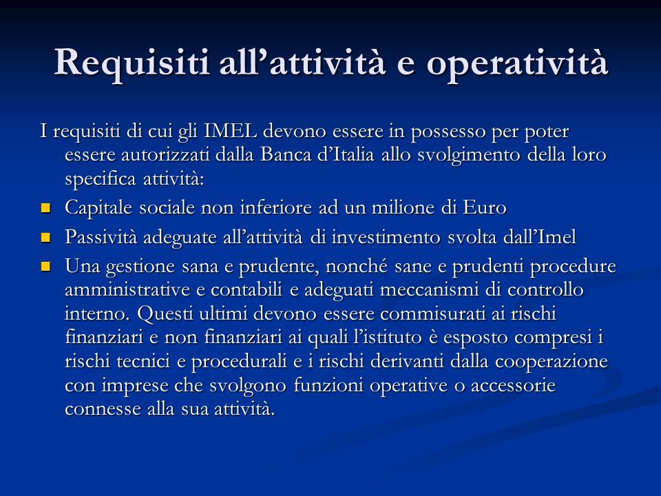 Requisiti allattività e operatività I requisiti di cui gli IMEL devono essere in possesso per poter essere autorizzati dalla Banca dItalia allo svolgi