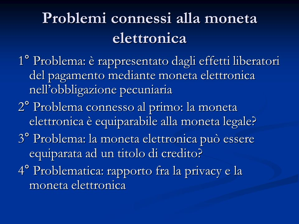 Problemi connessi alla moneta elettronica 1° Problema: è rappresentato dagli effetti liberatori del pagamento mediante moneta elettronica nellobbligaz