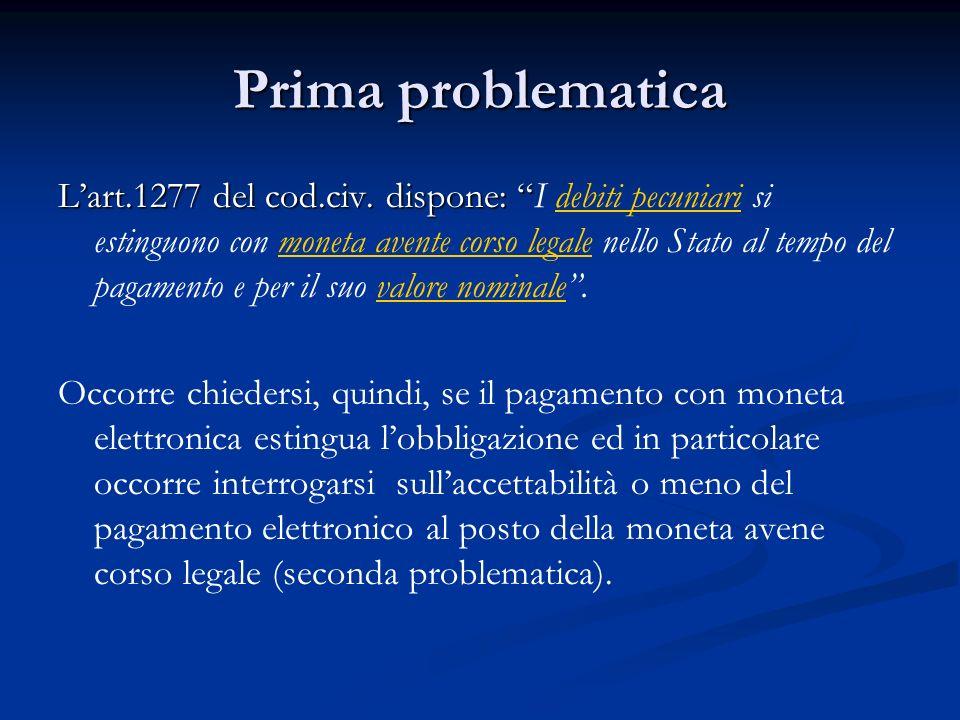 Prima problematica Lart.1277 del cod.civ. dispone: Lart.1277 del cod.civ. dispone: I debiti pecuniari si estinguono con moneta avente corso legale nel