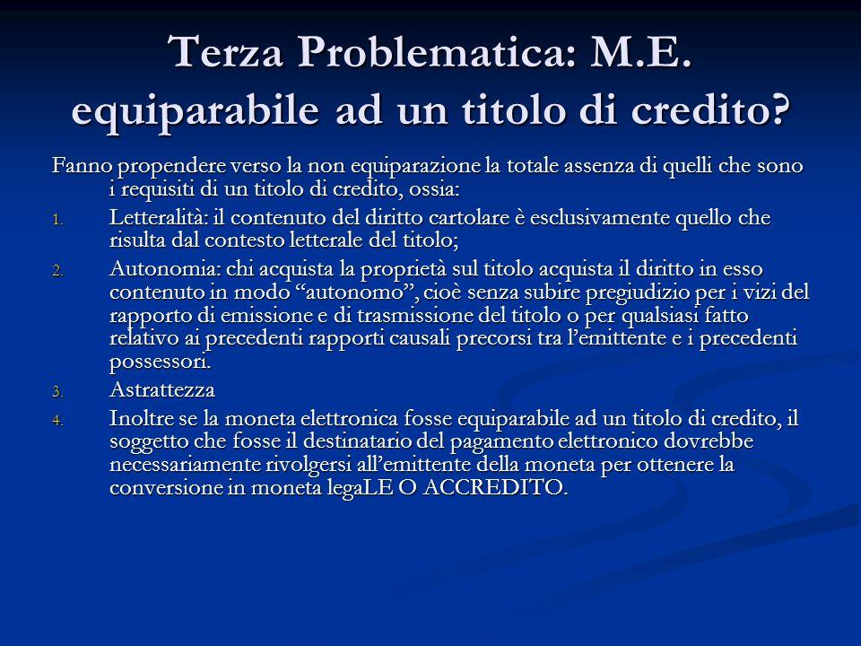 Terza Problematica: M.E. equiparabile ad un titolo di credito? Fanno propendere verso la non equiparazione la totale assenza di quelli che sono i requ