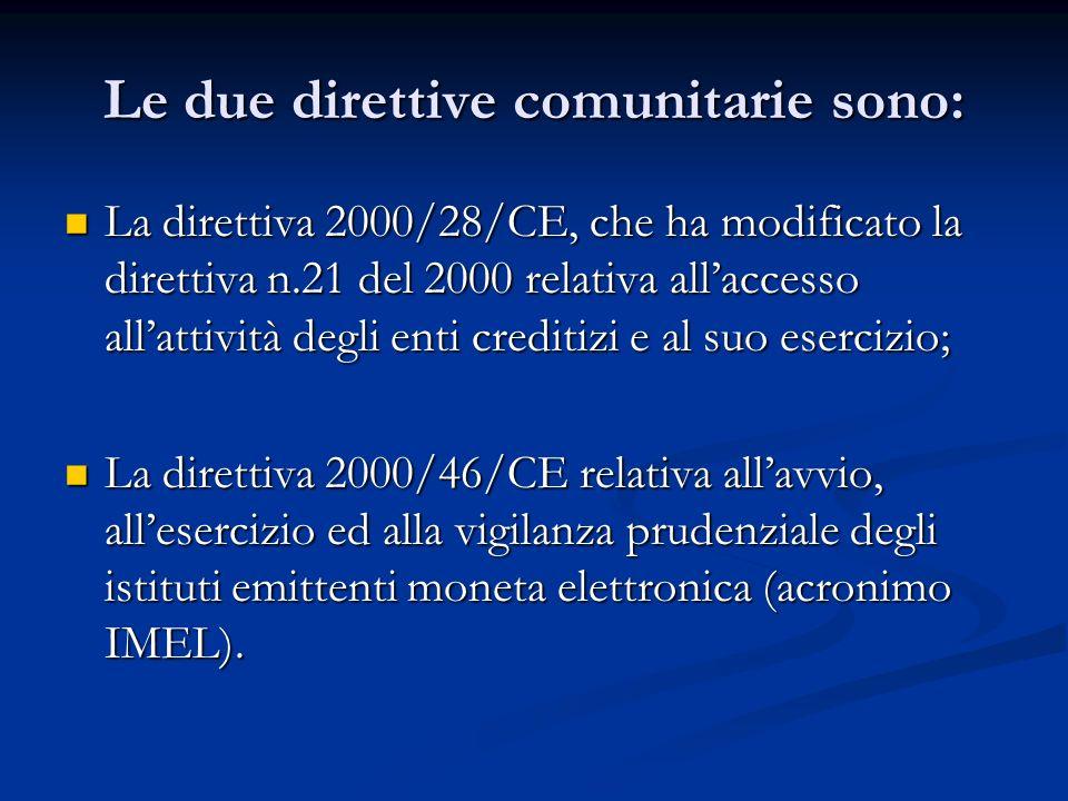 Le due direttive comunitarie sono: La direttiva 2000/28/CE, che ha modificato la direttiva n.21 del 2000 relativa allaccesso allattività degli enti cr