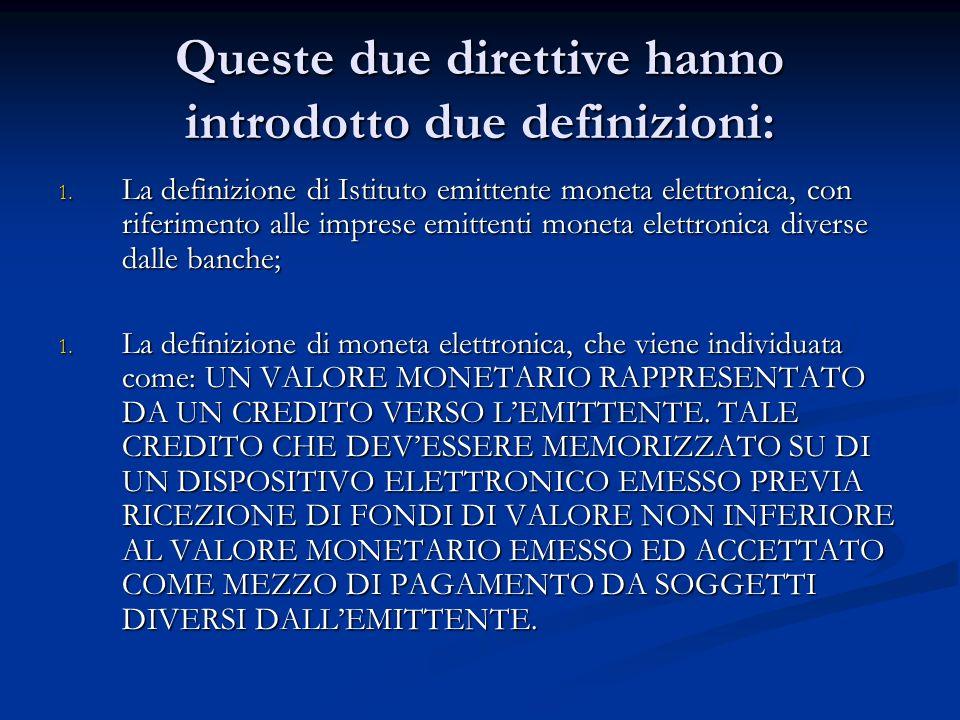 Queste due direttive hanno introdotto due definizioni: 1. La definizione di Istituto emittente moneta elettronica, con riferimento alle imprese emitte