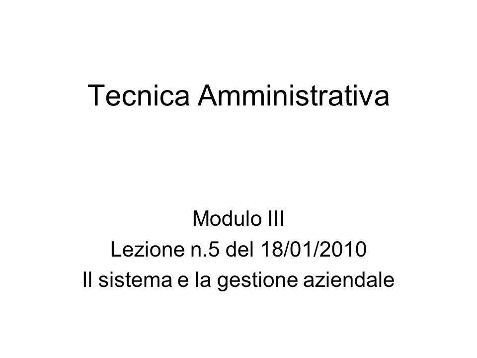 Tecnica Amministrativa Modulo III Lezione n.5 del 18/01/2010 Il sistema e la gestione aziendale