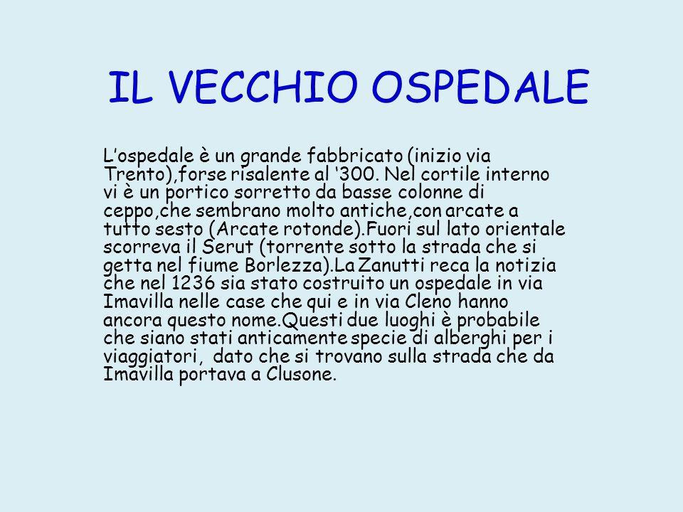 IL VECCHIO OSPEDALE Lospedale è un grande fabbricato (inizio via Trento),forse risalente al 300.