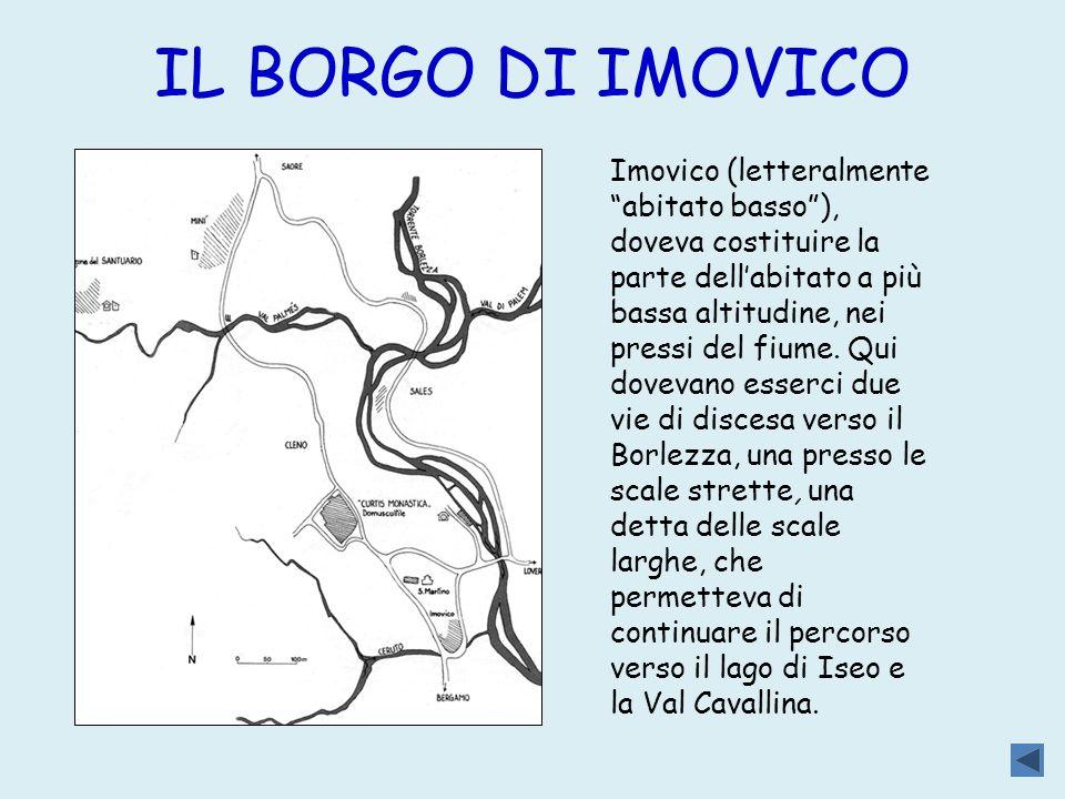 IL BORGO DI IMOVICO Imovico (letteralmente abitato basso), doveva costituire la parte dellabitato a più bassa altitudine, nei pressi del fiume.