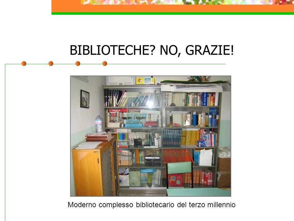 BIBLIOTECHE? NO, GRAZIE! Moderno complesso bibliotecario del terzo millennio