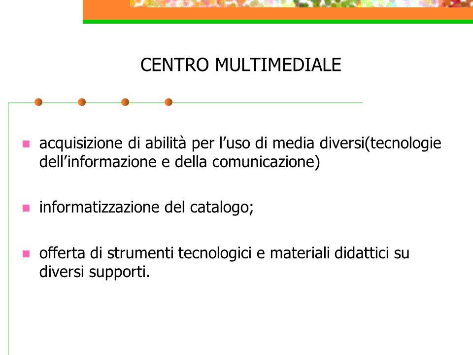 acquisizione di abilità per luso di media diversi(tecnologie dellinformazione e della comunicazione) informatizzazione del catalogo; offerta di strume