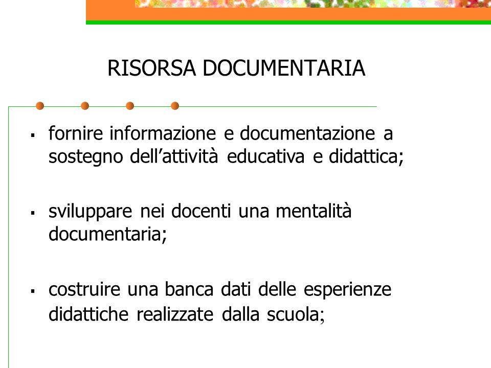 RISORSA DOCUMENTARIA fornire informazione e documentazione a sostegno dellattività educativa e didattica; sviluppare nei docenti una mentalità documen
