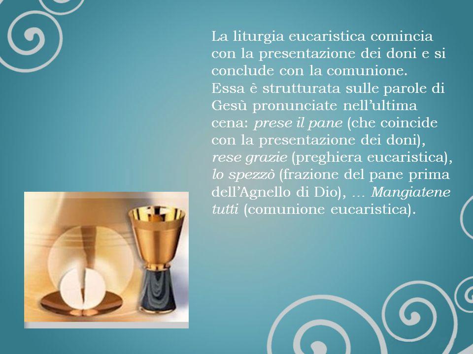 La liturgia eucaristica comincia con la presentazione dei doni e si conclude con la comunione.