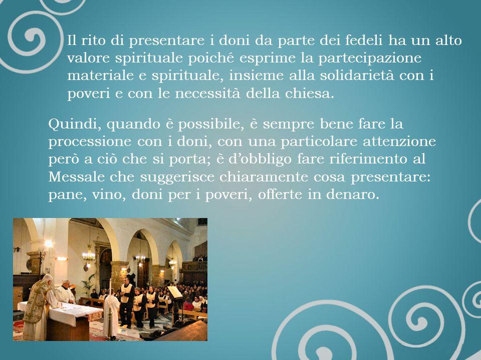 La presentazione dei doni In questa prima fase della liturgia eucaristica vengono portati allaltare i doni per la celebrazione e quelli per i poveri a