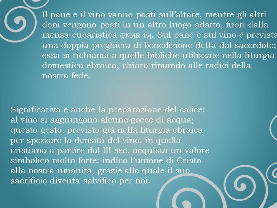 Il pane e il vino vanno posti sullaltare, mentre gli altri doni vengono posti in un altro luogo adatto, fuori dalla mensa eucaristica (PNMR 49).