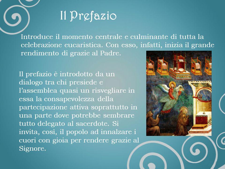 Il Prefazio Introduce il momento centrale e culminante di tutta la celebrazione eucaristica.