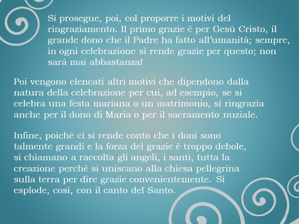 Il Prefazio Introduce il momento centrale e culminante di tutta la celebrazione eucaristica. Con esso, infatti, inizia il grande rendimento di grazie
