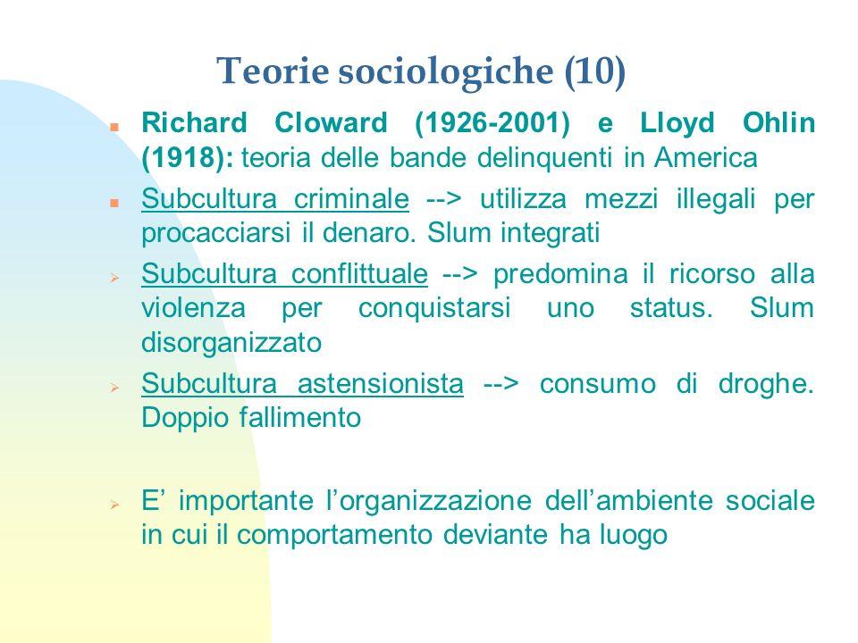 Teorie sociologiche (10) n Richard Cloward (1926-2001) e Lloyd Ohlin (1918): teoria delle bande delinquenti in America n Subcultura criminale --> util