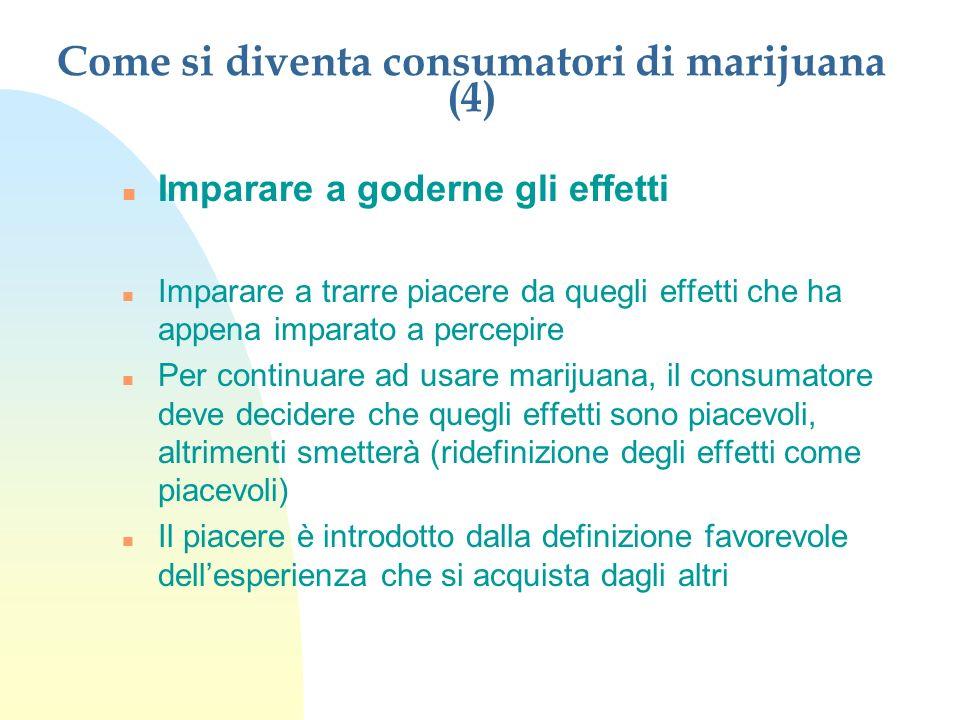Come si diventa consumatori di marijuana (4) n Imparare a goderne gli effetti n Imparare a trarre piacere da quegli effetti che ha appena imparato a p