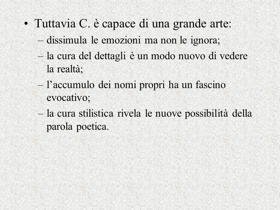 Tuttavia C. è capace di una grande arte: –dissimula le emozioni ma non le ignora; –la cura del dettagli è un modo nuovo di vedere la realtà; –laccumul