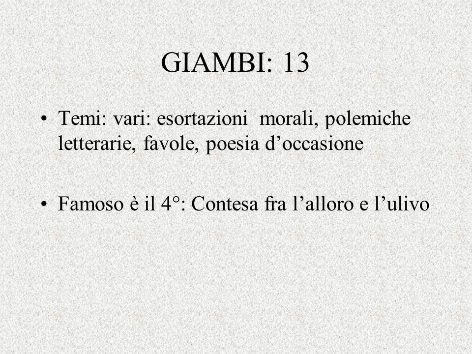 GIAMBI: 13 Temi: vari: esortazioni morali, polemiche letterarie, favole, poesia doccasione Famoso è il 4°: Contesa fra lalloro e lulivo