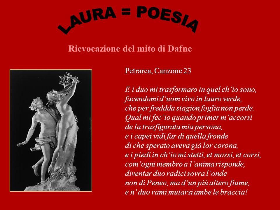 Rievocazione del mito di Dafne Petrarca, Canzone 23 E i duo mi trasformaro in quel chio sono, facendomi duom vivo in lauro verde, che per freddda stag