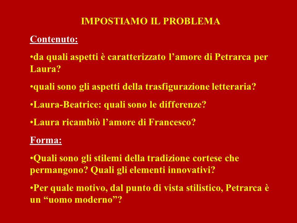 IMPOSTIAMO IL PROBLEMA Contenuto: da quali aspetti è caratterizzato lamore di Petrarca per Laura? quali sono gli aspetti della trasfigurazione lettera