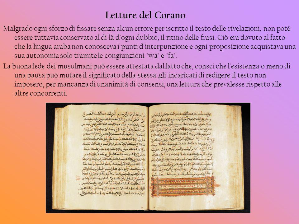 Letture del Corano Malgrado ogni sforzo di fissare senza alcun errore per iscritto il testo delle rivelazioni, non poté essere tuttavia conservato al