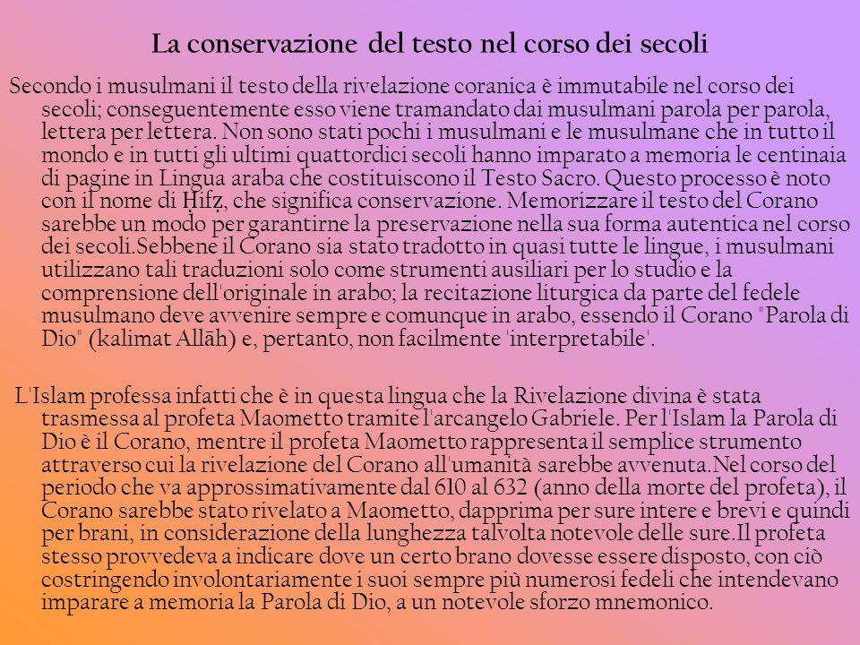 La conservazione del testo nel corso dei secoli Secondo i musulmani il testo della rivelazione coranica è immutabile nel corso dei secoli; conseguente