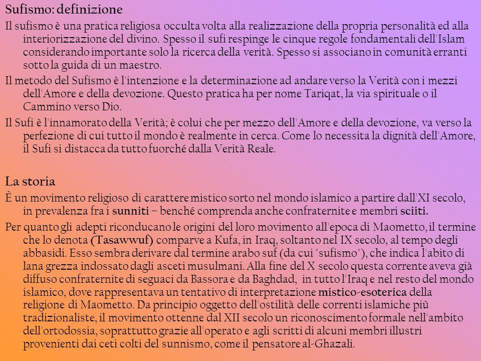 Sufismo: definizione Il sufismo è una pratica religiosa occulta volta alla realizzazione della propria personalità ed alla interiorizzazione del divin