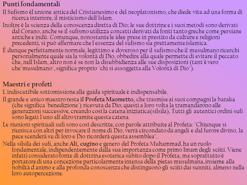 Punti fondamentali Il Sufismo èl'unione antica del Cristianesimo e del neoplatonismo, che diede vita ad una forma di ricerca interiore, il misticismo