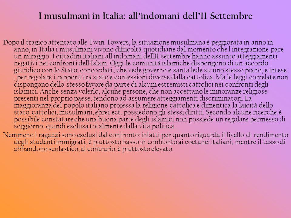 I musulmani in Italia: allindomani dell11 Settembre Dopo il tragico attentato alle Twin Towers, la situazione musulmana è peggiorata in anno in anno,