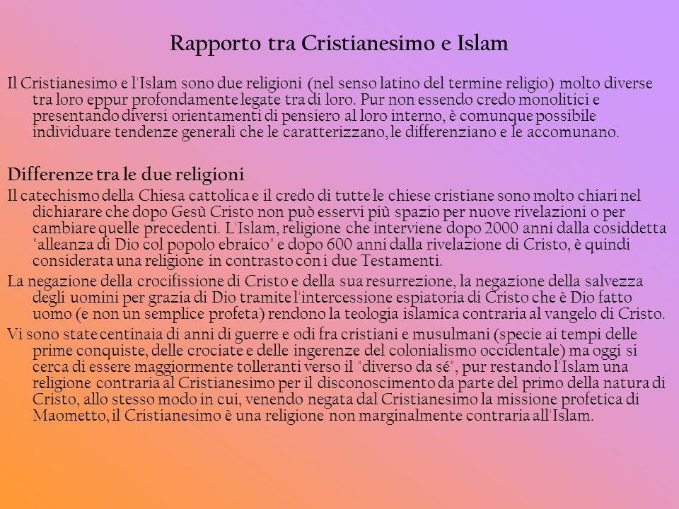 Rapporto tra Cristianesimo e Islam Il Cristianesimo e l'Islam sono due religioni (nel senso latino del termine religio) molto diverse tra loro eppur p