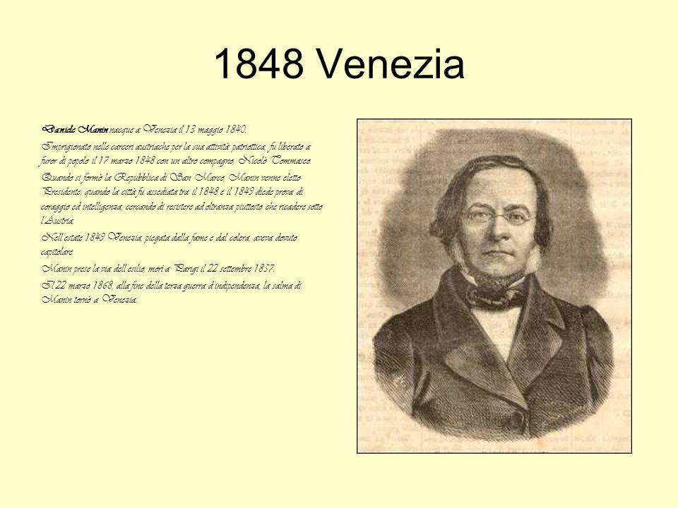 1848 Venezia Daniele Manin nacque a Venezia il 13 maggio 1840. Imprigionato nelle carceri austriache per la sua attività patriottica, fu liberato a fu