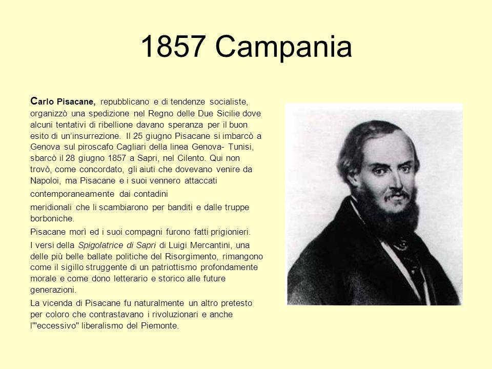 1857 Campania C arlo Pisacane, repubblicano e di tendenze socialiste, organizzò una spedizione nel Regno delle Due Sicilie dove alcuni tentativi di ri