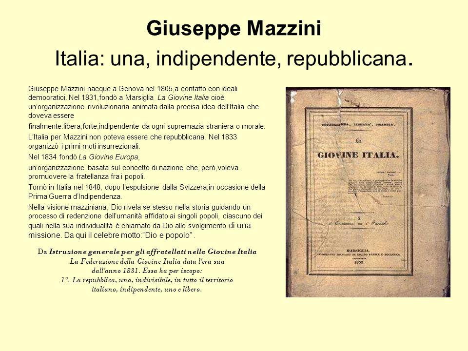 Giuseppe Mazzini Italia: una, indipendente, repubblicana. Giuseppe Mazzini nacque a Genova nel 1805,a contatto con ideali democratici. Nel 1831,fondò