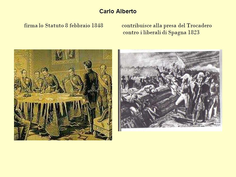 Carlo Alberto firma lo Statuto 8 febbraio 1848 contribuisce alla presa del Trocadero contro i liberali di Spagna 1823