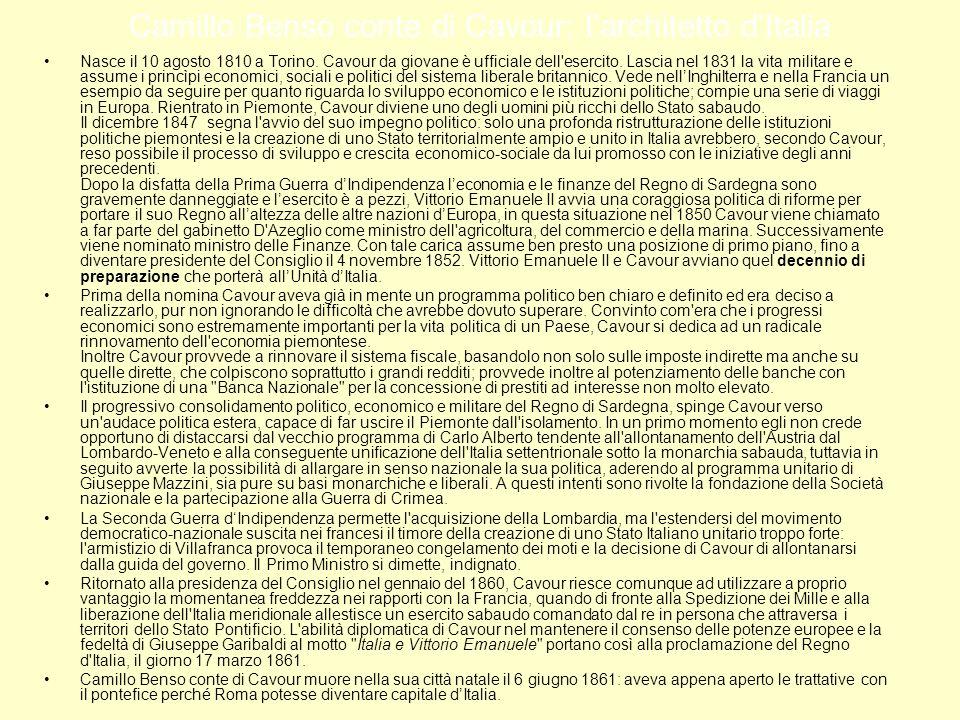 Camillo Benso conte di Cavour: larchitetto dItalia Nasce il 10 agosto 1810 a Torino. Cavour da giovane è ufficiale dell'esercito. Lascia nel 1831 la v