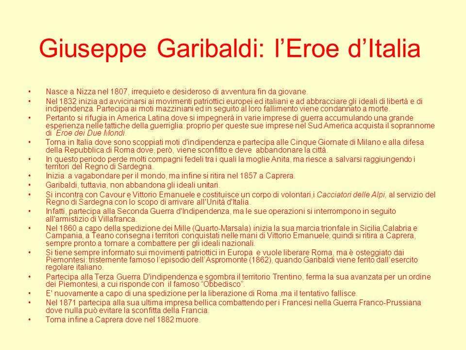Giuseppe Garibaldi: lEroe dItalia Nasce a Nizza nel 1807, irrequieto e desideroso di avventura fin da giovane. Nel 1832 inizia ad avvicinarsi ai movim