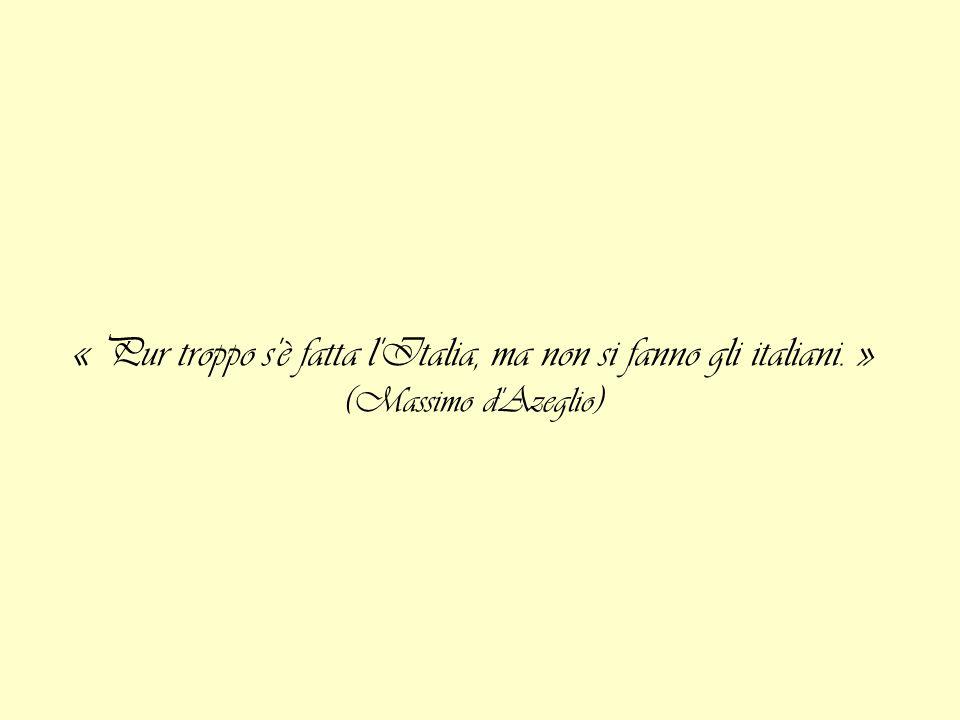 « Pur troppo s'è fatta l'Italia, ma non si fanno gli italiani. » (Massimo d'Azeglio)
