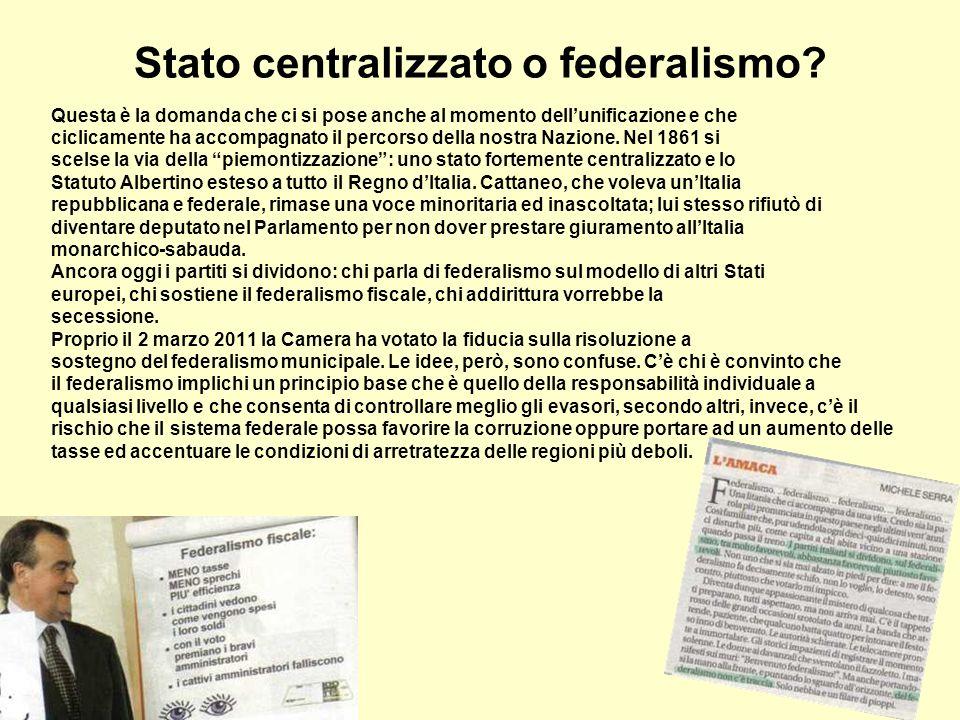 Stato centralizzato o federalismo? Questa è la domanda che ci si pose anche al momento dellunificazione e che ciclicamente ha accompagnato il percorso