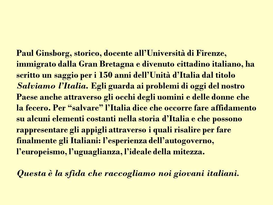 Paul Ginsborg, storico, docente allUniversità di Firenze, immigrato dalla Gran Bretagna e divenuto cittadino italiano, ha scritto un saggio per i 150