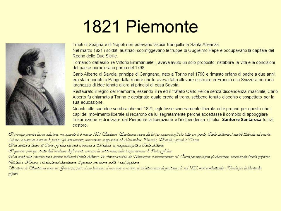 1821 Piemonte I moti di Spagna e di Napoli non potevano lasciar tranquilla la Santa Alleanza. Nel marzo 1821 i soldati austriaci sconfiggevano le trup
