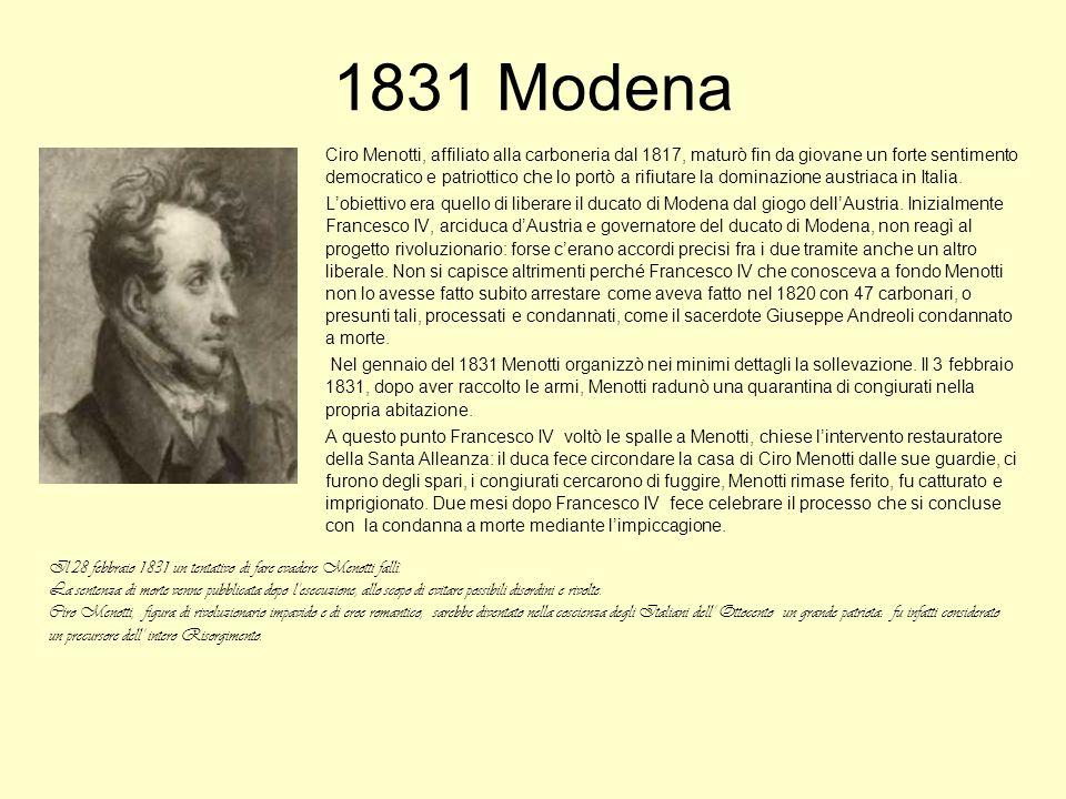 1831 Modena Ciro Menotti, affiliato alla carboneria dal 1817, maturò fin da giovane un forte sentimento democratico e patriottico che lo portò a rifiu